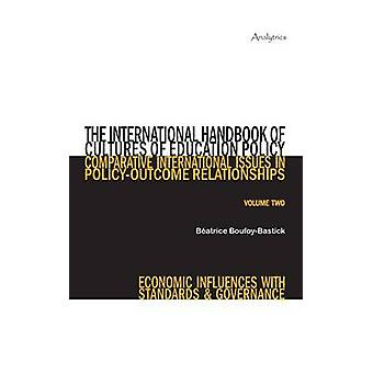 The International Handbook of Cultures of Education Policy Volume Two Comparative International Issues in PolicyOutcome Relationships  Economic influences with Standards and Governance by BoufoyBastick & Batrice