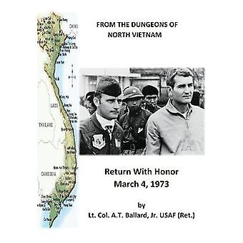 From the Dungeons of North Vietnam Return with Honor March 4 1973 by Ballard Jr USAF Ret & Lt Col A T