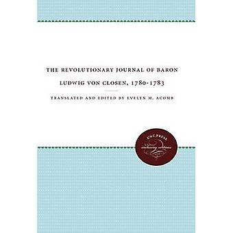 The Revolutionary Journal of Baron Ludwig von Closen 17801783 by Acomb & Evelyn M.