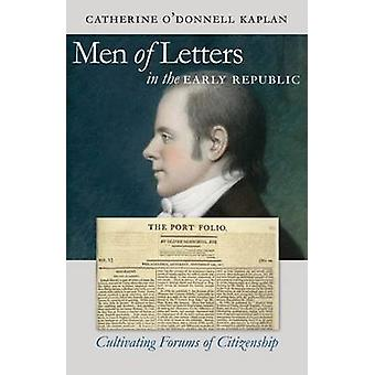 Men of Letters in the Early Republic Cultivating Forums of Citizenship by Kaplan & Catherine ODonnell