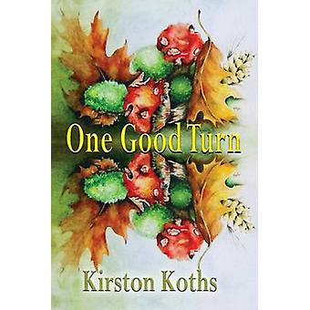 One Good Turn  Poetry by Kirston Koths by Koths & Kirston
