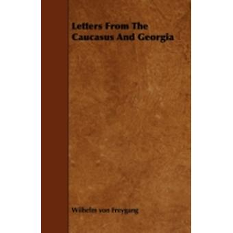 Letters from the Caucasus and Georgia by Freygang & Wilhelm Von