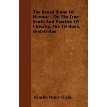 The Broad Stone Of Honour  Or The True Sense And Practice Of Chivalry. The 1st Book Godefridus by Digby & Kenelm Henry