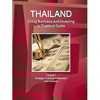Thailand Doing Business and Investing in Thailand Guide Volume 1 Strategic Practical Information and Contacts by IBP & Inc.