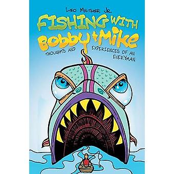 Fishing With Bobby  Mike Thoughts and Experiences of an Everyman by Milter Jr. & Leo