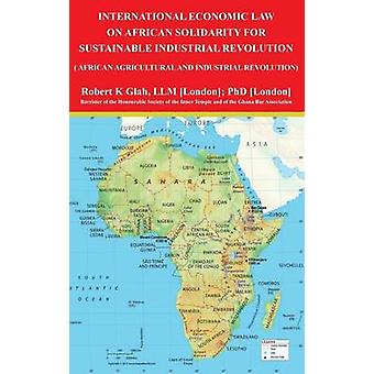 International Economic Law on African Solidarity for Sustainable Industrial Revolution by Glah & Robert K