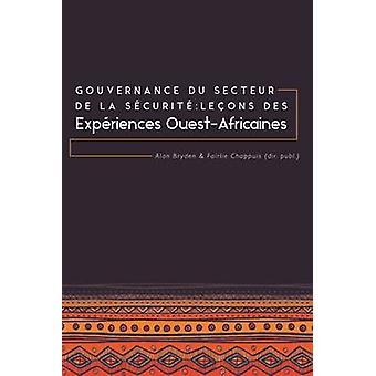 Gouvernance du secteur de la Scurit  Leons des expriences ouestafricaines by Bryden & Alan