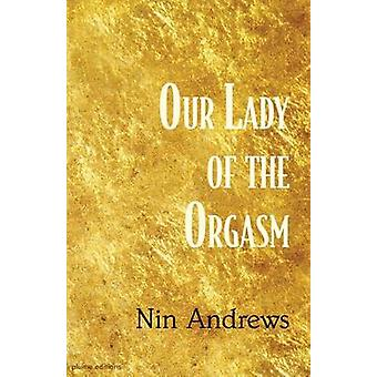 Our Lady of the Orgasm by Andrews & Nin