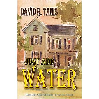 Just Add Water by Tanis & David R.