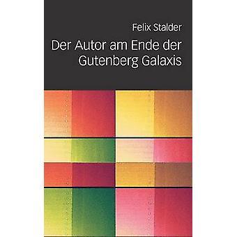 Der Autor Am Ende Der Gutenberg Galaxis by Stalder & Felix
