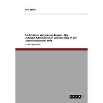 Im Schatten der grossen Fragen  Die JohnsonAdministration und die Krise in der Tschechoslowakei 1968 by Zhner & Paul