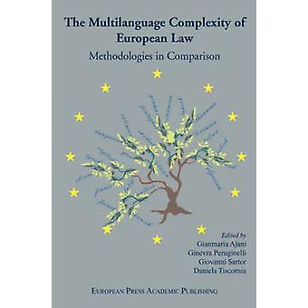 The Multilanguage Complexity of European Law. Methodologies in Comparison. by G. Ajani & G. Peruginelli