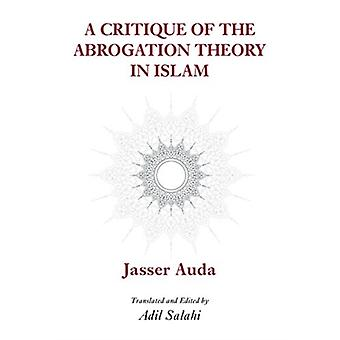 Critique of the Theory of Abrogation by Jasser Auda