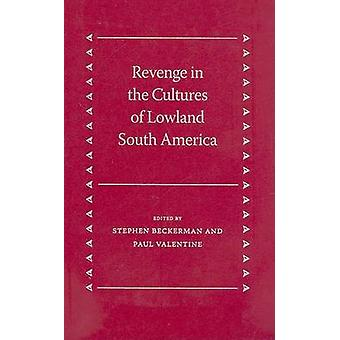 Revenge in the Cultures of Lowland South America par Stephen Beckerman