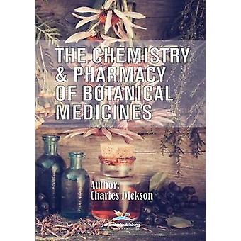 The Chemistry and Pharmacy of Botanical Medicines by Charles Dickson