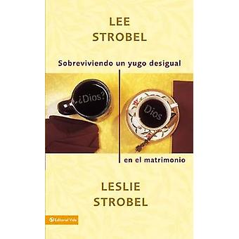 Sobreviviendo un yugo desigual en el matrimonio by Leslie Strobel - 9