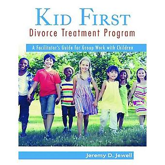 Kid First Divorce Treatment Program - A Facilitator's Guide for Group