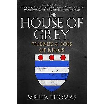The House of Grey - Friends & Foes of Kings by Melita Thomas - 978