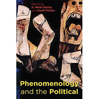Phenomenology and the Political by S. West Gurley - Geoff Pfeifer - 9