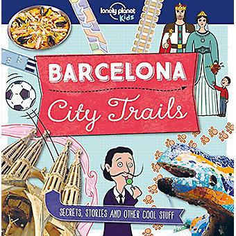 City Trails - Barcelona by Lonely Planet Kids - 9781787014848 Book