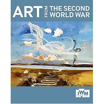 Art from the Second World War by Imperial War Museum (Great Britain)