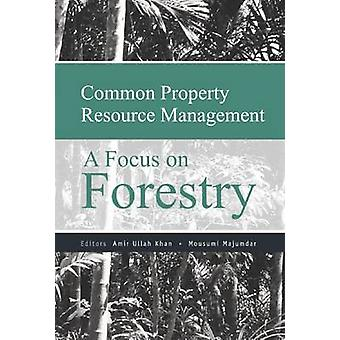 Common Property Resource Management - A Focus on Forestry by Amir Ulla