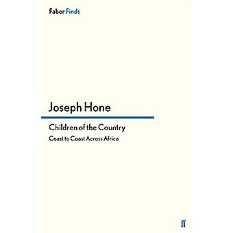 Children of the Country - Coast to Coast Across Africa by Joseph Hone