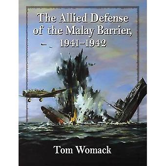 The Allied Defense of the Malay Barrier - 1941-1942 by Tom Womack - 9