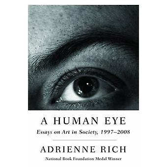 A Human Eye - Essays on Art in Society - 1997-2008 by Adrienne Rich -