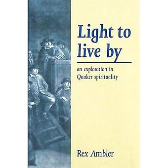 Light to Live by: An Exploration of Quaker Spirituality