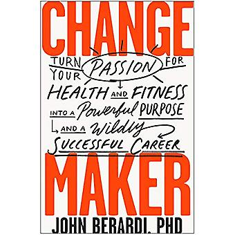 Change Maker - Turn Your Passion for Health and Fitness into a Powerfu