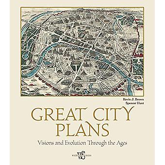 Great City Plans - Visions and Evolution Through the Ages by Kevin -J.