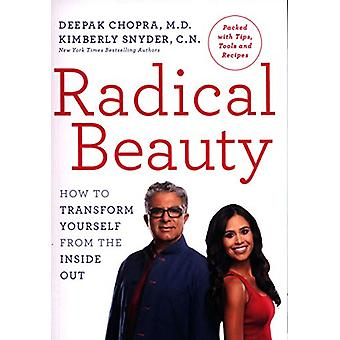 Radical Beauty - How to transform yourself from the inside out by Deep