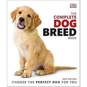 The Complete Dog Breed Book - Choose the Perfect Dog For You by DK - 9