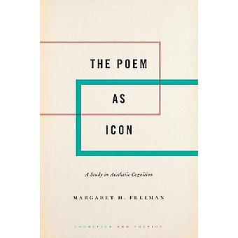 The Poem as Icon - A Study in Aesthetic Cognition by Margaret H. Freem