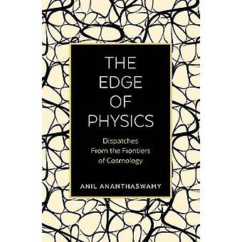 The Edge of Physics - Dispatches from the Frontiers of Cosmology by An