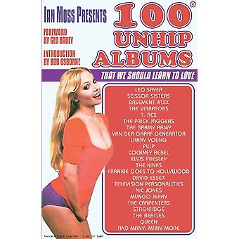 Ian Moss Presents 100 Unhip Albums  That we should learn to love by Ian Moss