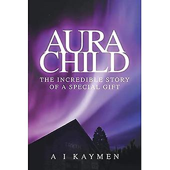 Aura Child: The incredible story of a special gift