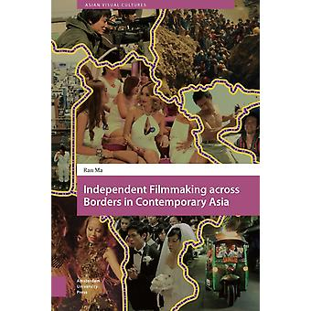 Independent Filmmaking across Borders in Contemporary Asia by Ma & Ran
