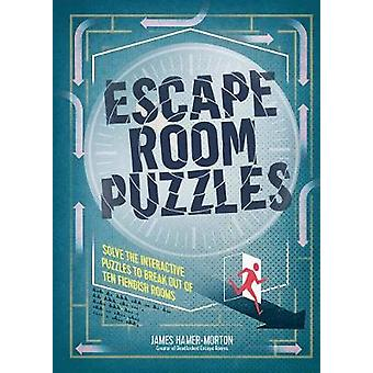 Escape Room Puzzles Solve the puzzles to break out from ten fiendish rooms The Escape Room Puzzle Series