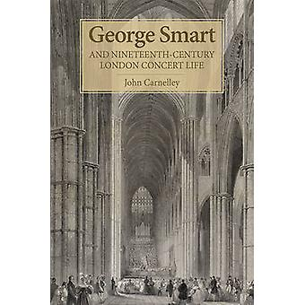 George Smart and Nineteenth-Century London Concert Life by John Carne