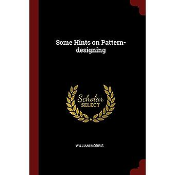Some Hints on Pattern-Designing by William Morris - 9781375924764 Book