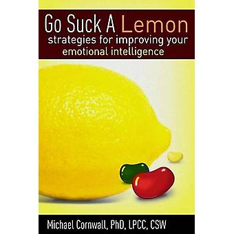 Go Suck a Lemon - Strategies for Improving Your Emotional Intelligence