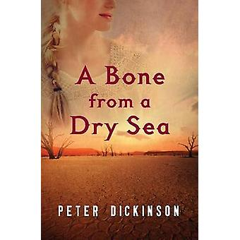 A Bone from a Dry Sea by Peter Dickinson - 9781504014823 Book