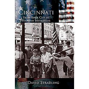 Cincinnati - From River City to Highway Metropolis by David Stradling