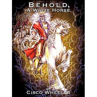 Behold a White Horse by Cisco Wheeler - 9781607913559 Book