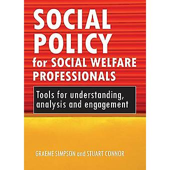 Social Policy for Social Welfare Professionals Tools for Understanding Analysis and Engagement