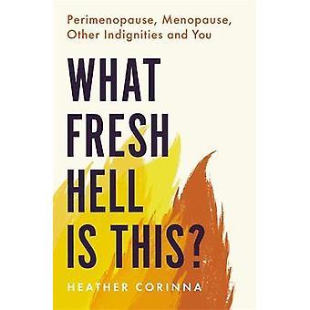 Wat fresh hell is deze perimenopauze menopauze andere vernederingen en u