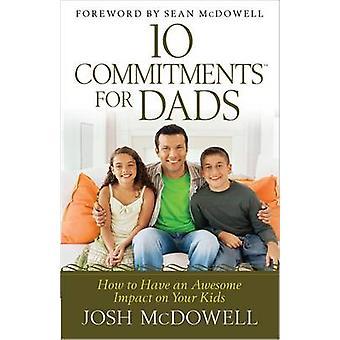 10 åtaganden för pappor Hur man har en fantastisk inverkan på dina barn av Josh McDowell & Förord av Sean McDowell