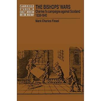 The Bishops' Wars: Charles I's Campaigns against Scotland, 1638-1640
